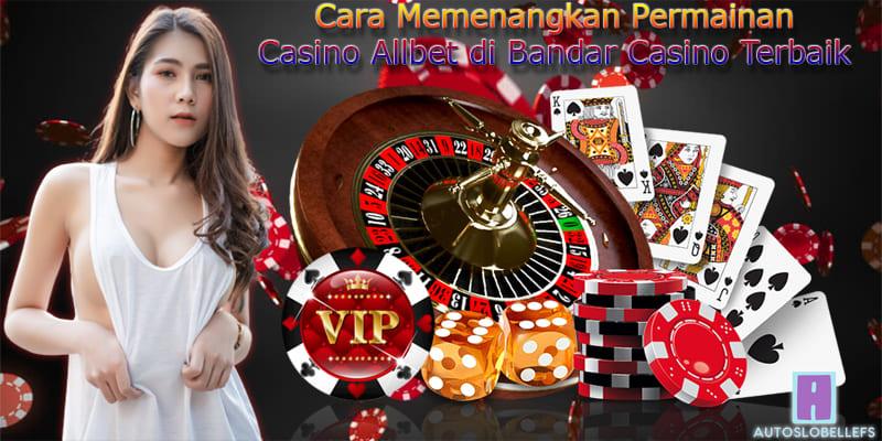 Cara Memenangkan Permainan Casino Allbet di Bandar Casino Terbaik (1)